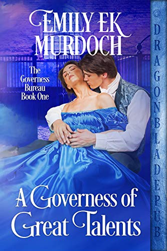 A Governess of Great Talents (The Governess Bureau Book 1) Emily E K Murdoch