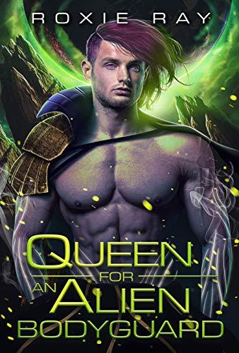 Queen For An Alien Bodyguard: A SciFi Alien Romance (Intergalactic Exchange Program Book 7) Roxie Ray