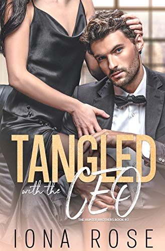 Tangled with the CEO: The Hunter Brothers book # 3 Iona Rose