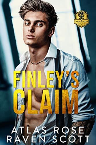 Finley's Claim: A Dark Mafia Romance (Cosa Nostra Institute Book 1) Atlas Rose and Raven Scott