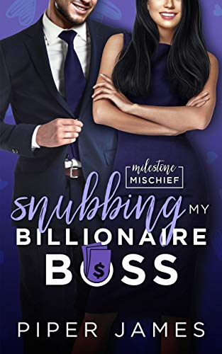 Snubbing My Billionaire Boss: A Secret Baby Romantic Comedy: Milestone Mischief #5 Piper James