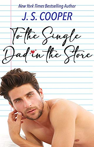 To The Single Dad in the Store (The Inappropriate Bachelors Book 6) J. S. Cooper