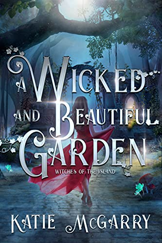 A Wicked and Beautiful Garden: Witches of the Island Katie McGarry