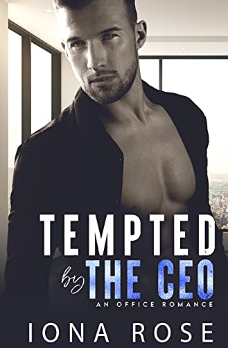 Tempted by the CEO: An Office Romance Iona Rose