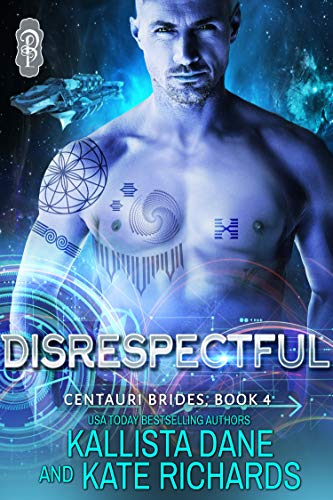 Disrespectful (Centauri Brides Book 4) Kallista Dane and Kate Richards