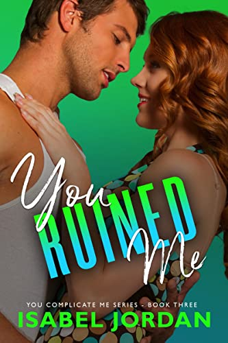 You Ruined Me: (Snarky Contemporary Romantic Comedy) (You Complicate Me Series Book 3) Isabel Jordan