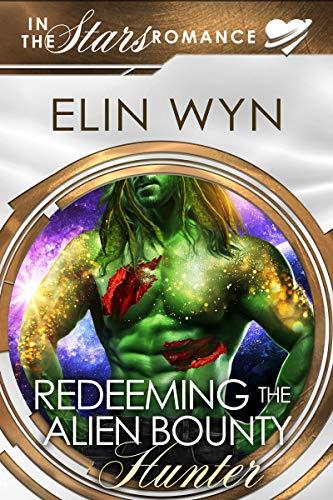 Redeeming the Alien Bounty Hunter: An Alien Mate Romance (Mtoain Bounty Hunters Book 4) Elin Wyn