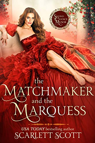 The Matchmaker and the Marquess (Second Chance Manor Book 1) Scarlett Scott