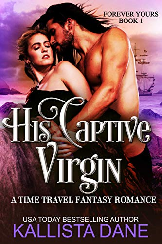 His Captive Virgin : A Time Travel Fantasy Romace (Forever Yours Book 1) Kallista Dane