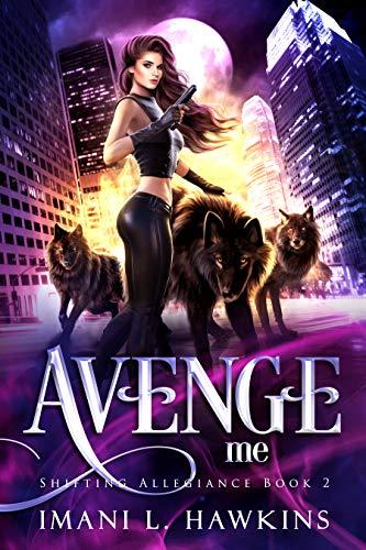 Avenge Me (Shifting Allegiance Book 2) Imani L Hawkins