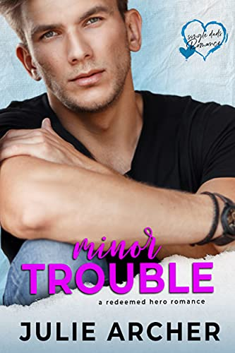 Minor Trouble: A single dad romance Julie Archer