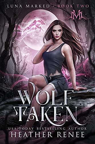 Wolf Taken (Luna Marked Book 2) Heather Renee and Mystics and Mayhem