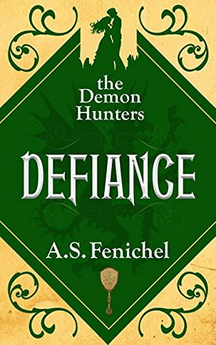 Defiance (The Demon Hunters Book 4) A.S. Fenichel
