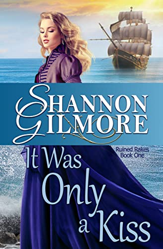 It Was Only a Kiss: Ruined Rakes Book One (Ruined Rakes Series 1) Shannon Gilmore