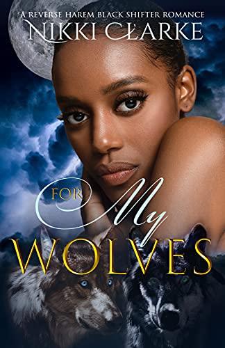 For My Wolves (Black Valley Wolves Book 2) Nikki Clarke
