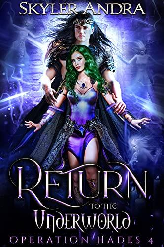 Return to the Underworld: Greek Mythology Romance Hades & Persephone (Operation Hades Book 4) Skyler Andra