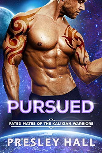 Pursued: A Sci-Fi Alien Romance (Fated Mates of the Kalixian Warriors Book 10) Presley Hall