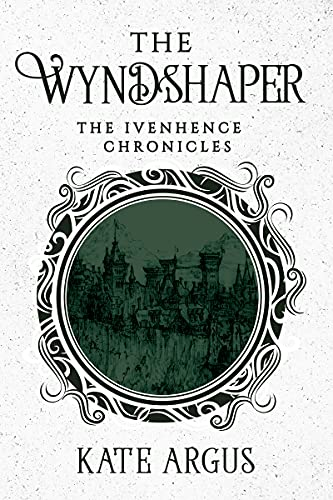 The Wyndshaper (The Ivenhence Chronicles Book 1) Kate Argus