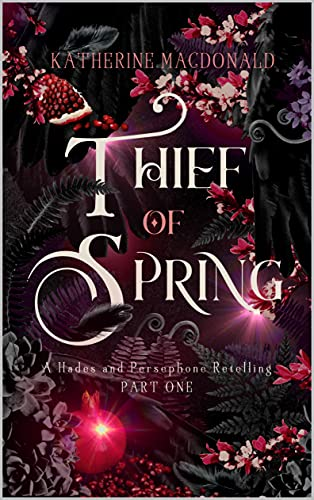 Thief of Spring: A Hades and Persephone Retelling (Part One) (Faeries of the Underworld Duology Book 1) Katherine Macdonald