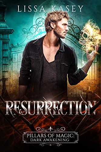 Resurrection: Gay Urban Fantasy Romantic Mystery (Pillars of Magic: Dark Awakening Book 1) Lissa Kasey