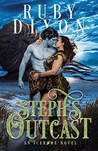 Steph's Outcast: A SciFi Alien Romance (Icehome Book 14) Ruby Dixon