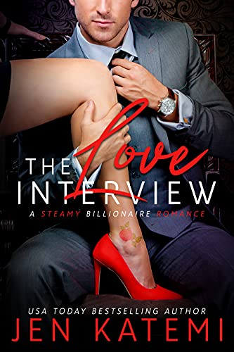 The Love Interview: A Steamy Second Chance Billionaire Romance Jen Katemi
