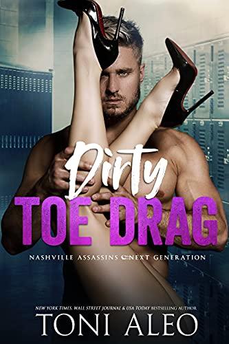 Dirty Toe Drag (Nashville Assassins: Next Generation Book 6) Toni Aleo