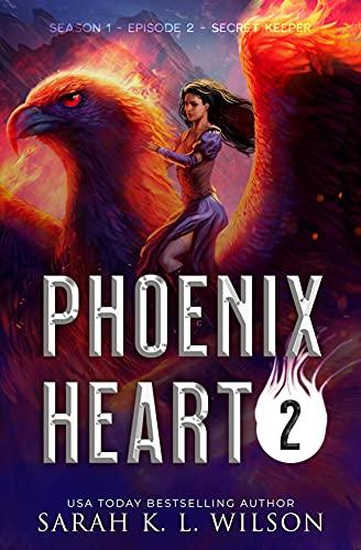 Phoenix Heart: Episode 2: Secret Keeper Sarah K. L. Wilson
