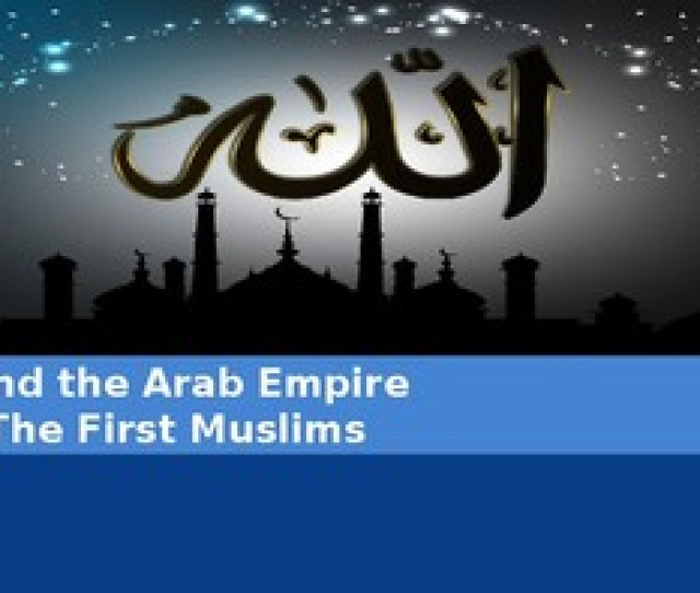 Ch   The First Muslims Islam And The Arab Empire Mcgraw Hill World History
