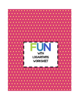 Fun With Logarithms Worksheet Or Quiz By Teaching High