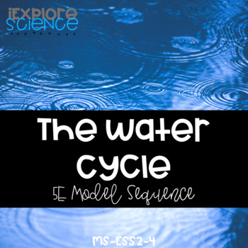 The Water Cycle - 5E & NGSS Aligned Activity Bundle (NGSS MS-ESS2-4)