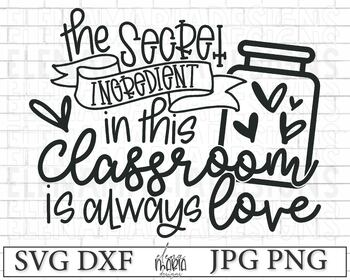 Download The secret ingredient in this classroom is always love SVG ...
