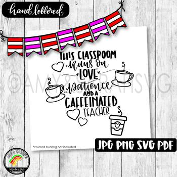 Download This Classroom Runs On Love Patience and Coffee SVG Design ...