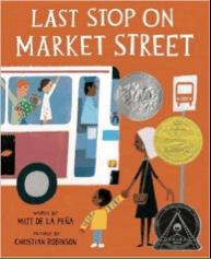 Last Stop on Market Street by Matt de la Pena, Illustrated by Christian Robinson