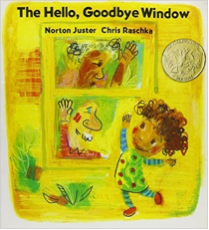 The Hello, Goodbye Window by Norton Juster, Illustrated by Chris Raschka
