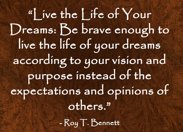Motivational quotes by Roy T. Bennett about living the dream life
