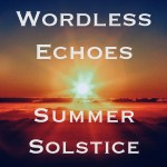 Wordless Echoes - Summer Solstice