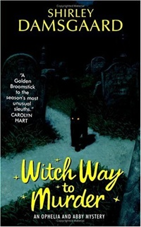 Witch Way to Murder (Ophelia & Abby Mystery #1) by Shirley Damsgaard