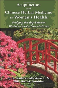 Acupuncture and Chinese Herbal Medicine for Women's Health by Dr. Kathleen Albertson
