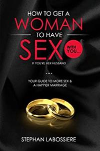 How to Get a Married Woman to Have Sex With You…If You're Her Husband by Stephan Labossiere