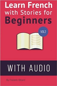 Learn French with Stories for Beginners Volume 2 by Frederic Bibard