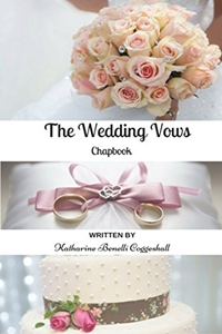 The Wedding Vows Chapbook: Sample Wedding Vows and Inspiration by Katharine Coggeshall