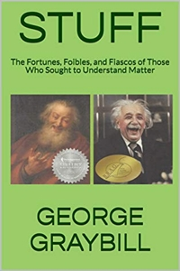 STUFF: The Fortunes, Foibles, and Fiascos of Those Who Sought to Understand Matter by George Graybill