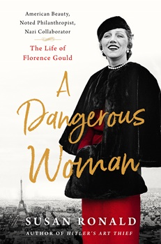 A Dangerous Woman: The Life of Florence Gould by Susan Ronald