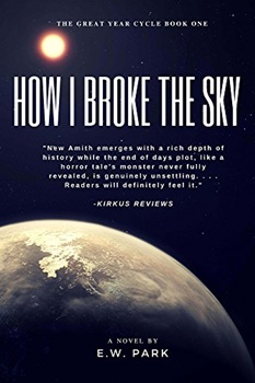 How I Broke the Sky (Great Year Cycle Book 1) by E.W. Park