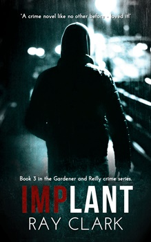 Implant (Gardener and Reilly Crime Series #3) by Ray Clark