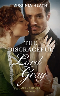The Disgraceful Lord Gray (The King's Elite Book 3) by Virginia Heath
