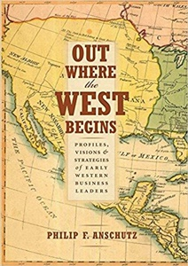 Out Where the West Begins: Profiles, Visions, and Strategies of Early Western Business Leaders, Vol. 1 by Philip F. Anschutz