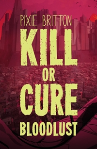 Bloodlust (Kill or Cure #2) by Pixie Britton