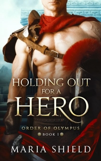Holding Out for a Hero (Order of Olympus  Book One) by Maria Shield